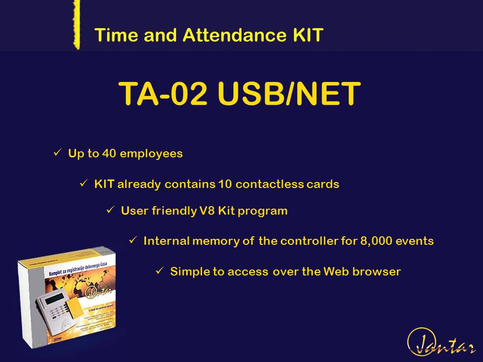 TA-02 USB/NET Time and Attendance KIT Up to 40 employees User friendly V8 Kit program Internal memory of the controller for 8,000 events Simple to access over the Web browser KIT already contains 10 contactless cards