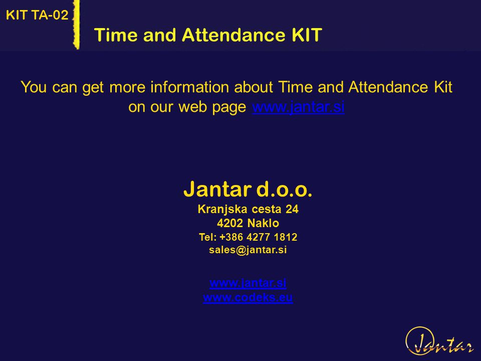 KIT TA-02 You can get more information about Time and Attendance Kit on our web page www.jantar.siwww.jantar.si Jantar d.o.o.