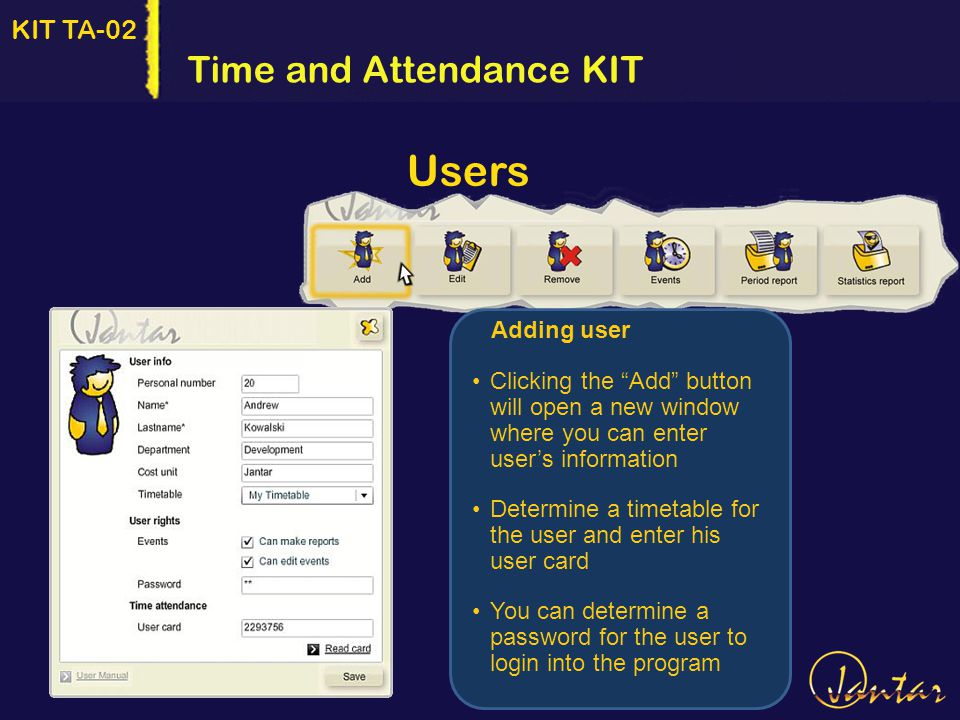 KIT TA-02 Time and Attendance KIT Users Adding user Clicking the Add button will open a new window where you can enter users information Determine a timetable for the user and enter his user card You can determine a password for the user to login into the program