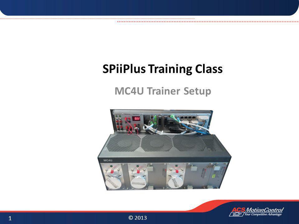 © 2013 SPiiPlus Training Class MC4U Trainer Setup 1