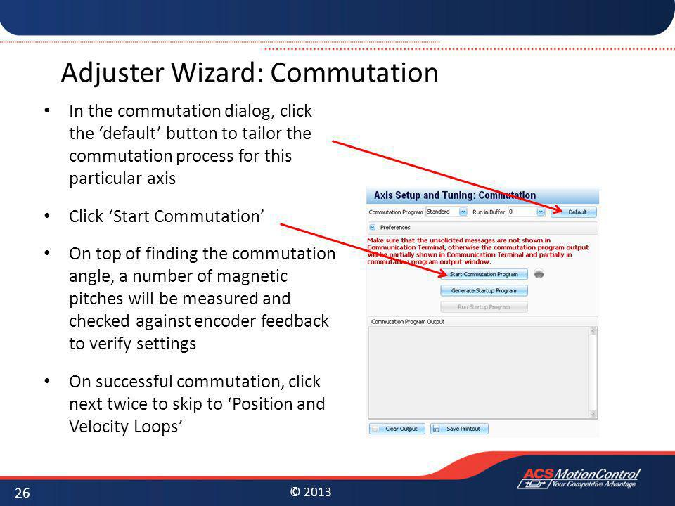 © 2013 Adjuster Wizard: Commutation In the commutation dialog, click the default button to tailor the commutation process for this particular axis Cli