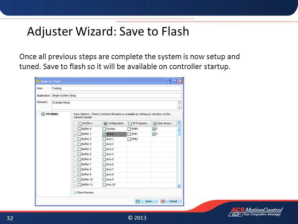 © 2013 Adjuster Wizard: Save to Flash Once all previous steps are complete the system is now setup and tuned. Save to flash so it will be available on