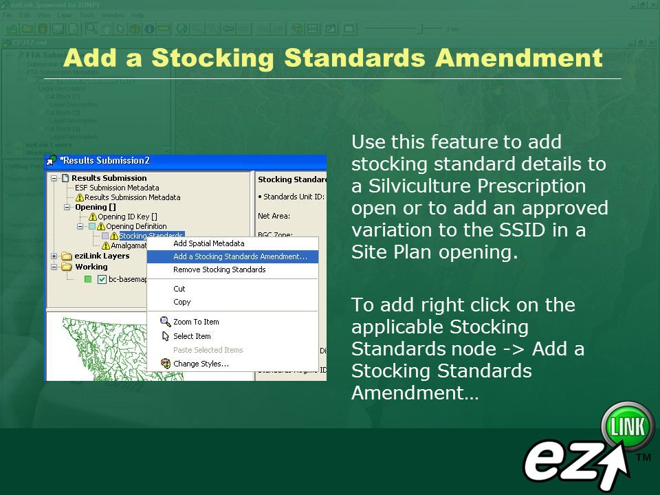 Add a Stocking Standards Amendment Use this feature to add stocking standard details to a Silviculture Prescription open or to add an approved variation to the SSID in a Site Plan opening.
