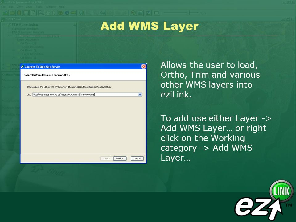 Add WMS Layer Allows the user to load, Ortho, Trim and various other WMS layers into eziLink. To add use either Layer -> Add WMS Layer… or right click