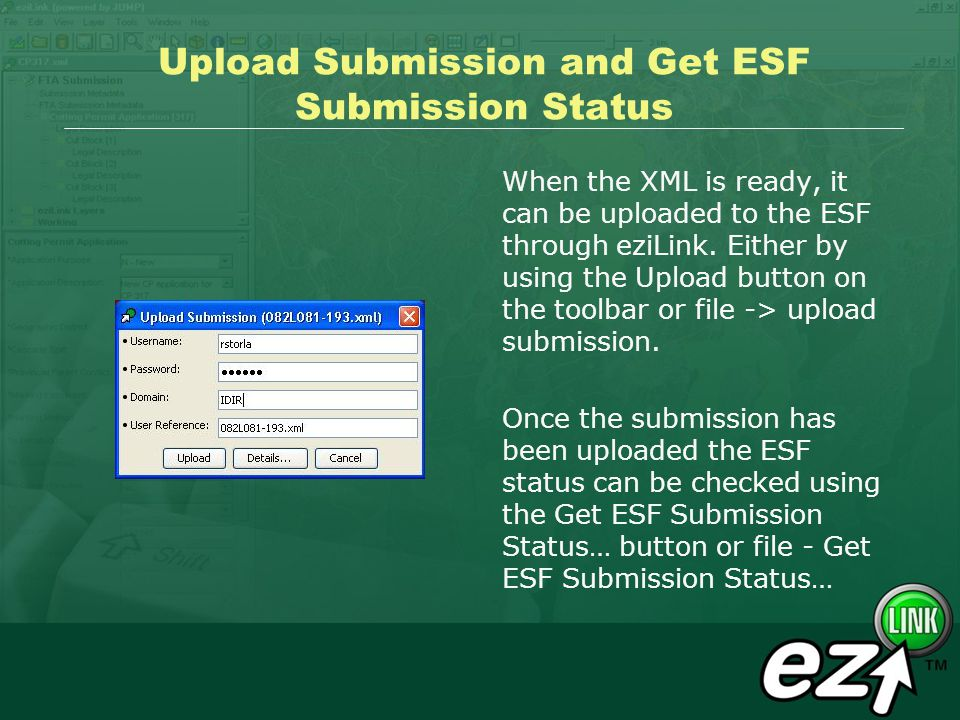 Upload Submission and Get ESF Submission Status When the XML is ready, it can be uploaded to the ESF through eziLink. Either by using the Upload butto
