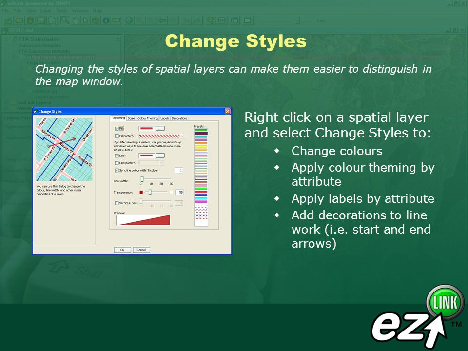 Change Styles Right click on a spatial layer and select Change Styles to: Change colours Apply colour theming by attribute Apply labels by attribute A