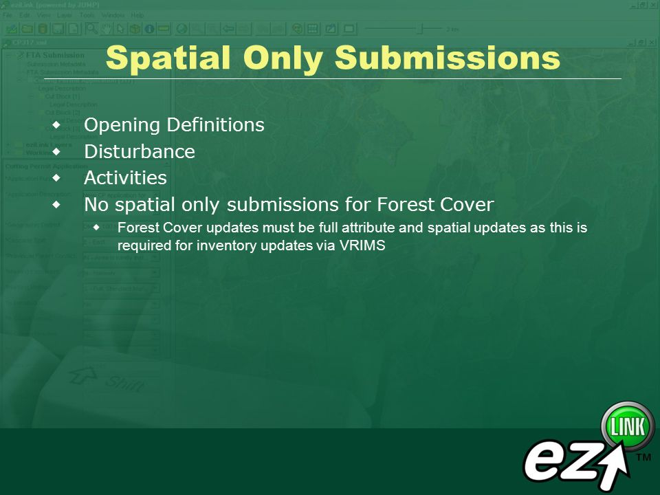 Spatial Only Submissions Opening Definitions Disturbance Activities No spatial only submissions for Forest Cover Forest Cover updates must be full att