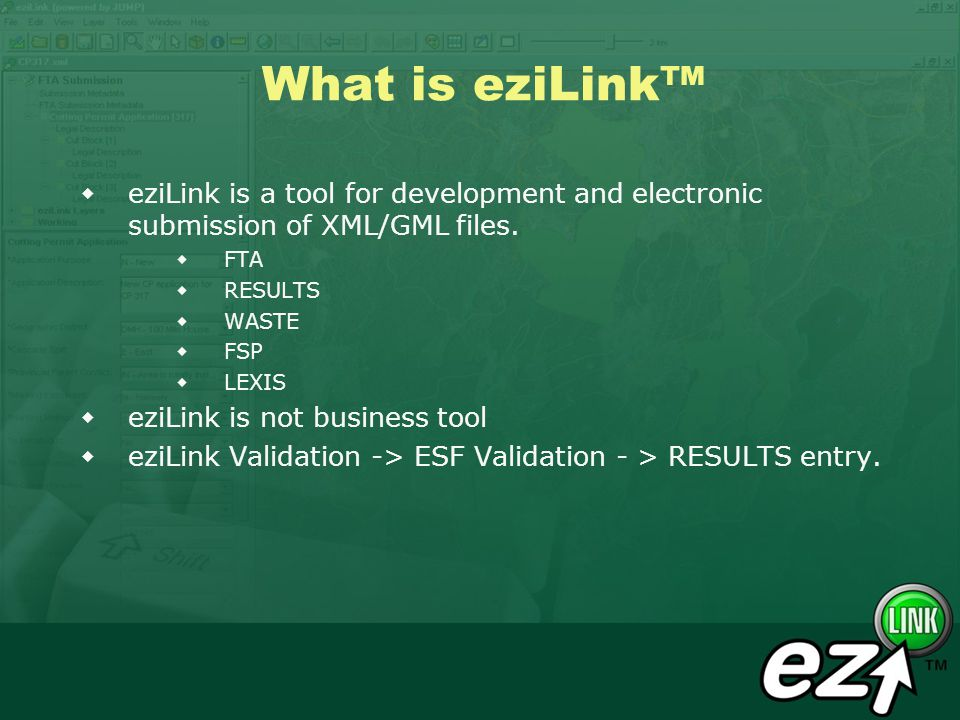 What is eziLink eziLink is a tool for development and electronic submission of XML/GML files. FTA RESULTS WASTE FSP LEXIS eziLink is not business tool