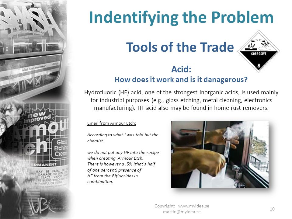 Copyright: www.myidea.se martin@myidea.se 10 Indentifying the Problem Tools of the Trade Acid: How does it work and is it danagerous.