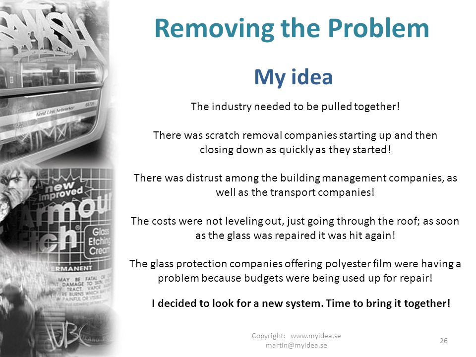 Copyright: www.myidea.se martin@myidea.se 26 Removing the Problem My idea The industry needed to be pulled together.