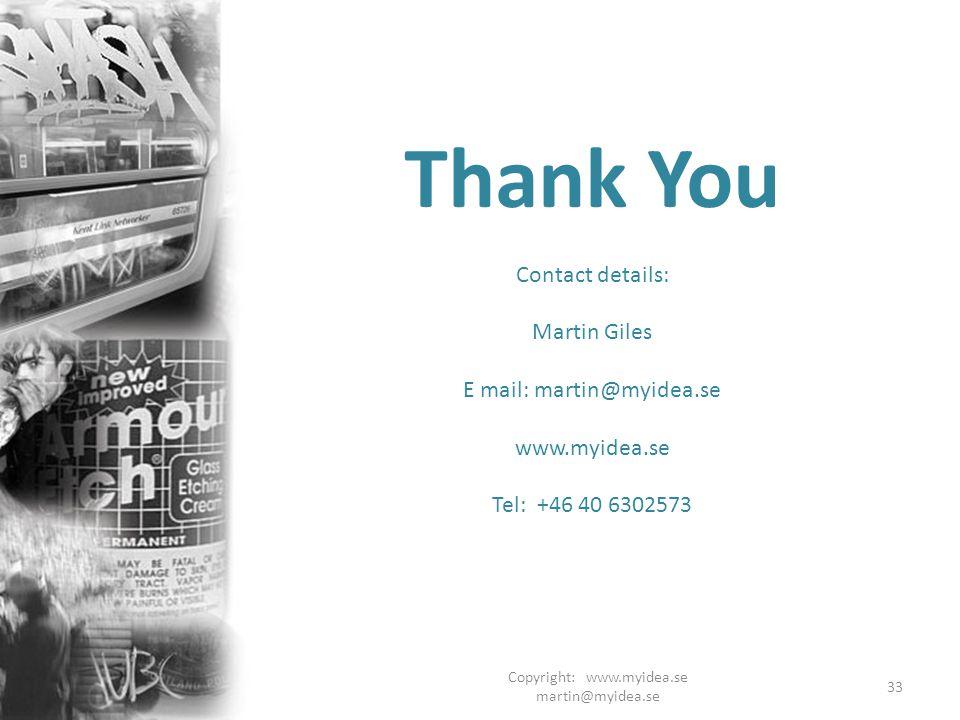 Copyright: www.myidea.se martin@myidea.se 33 Thank You Contact details: Martin Giles E mail: martin@myidea.se www.myidea.se Tel: +46 40 6302573