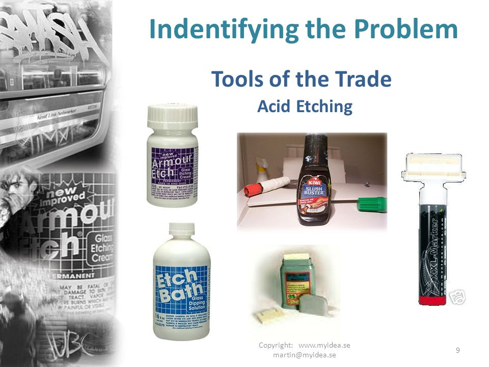Copyright: www.myidea.se martin@myidea.se 9 Indentifying the Problem Tools of the Trade Acid Etching
