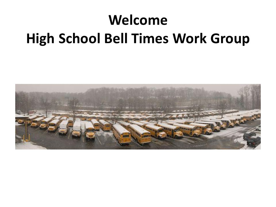 Welcome High School Bell Times Work Group
