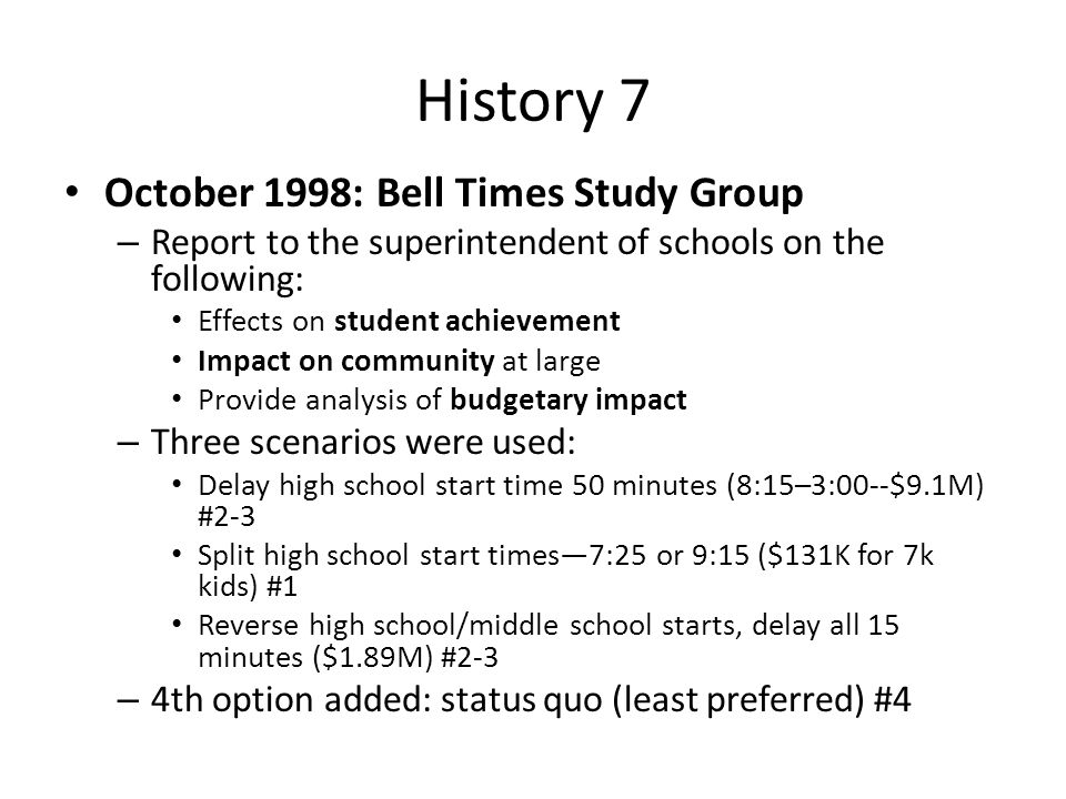 History 7 October 1998: Bell Times Study Group – Report to the superintendent of schools on the following: Effects on student achievement Impact on co