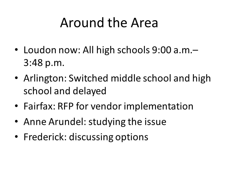 Around the Area Loudon now: All high schools 9:00 a.m.– 3:48 p.m. Arlington: Switched middle school and high school and delayed Fairfax: RFP for vendo