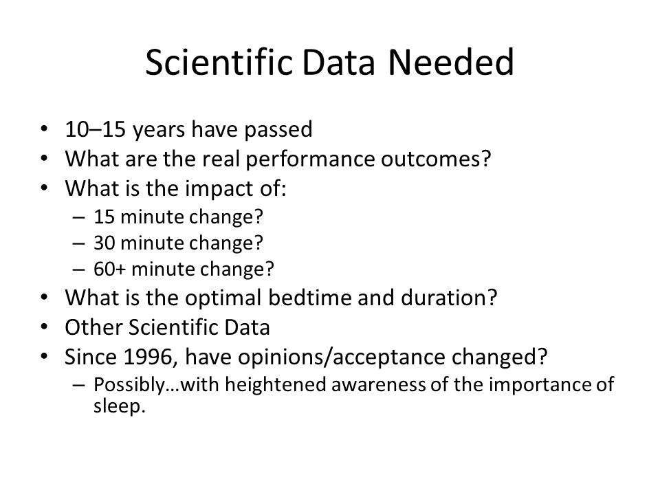 Scientific Data Needed 10–15 years have passed What are the real performance outcomes? What is the impact of: – 15 minute change? – 30 minute change?
