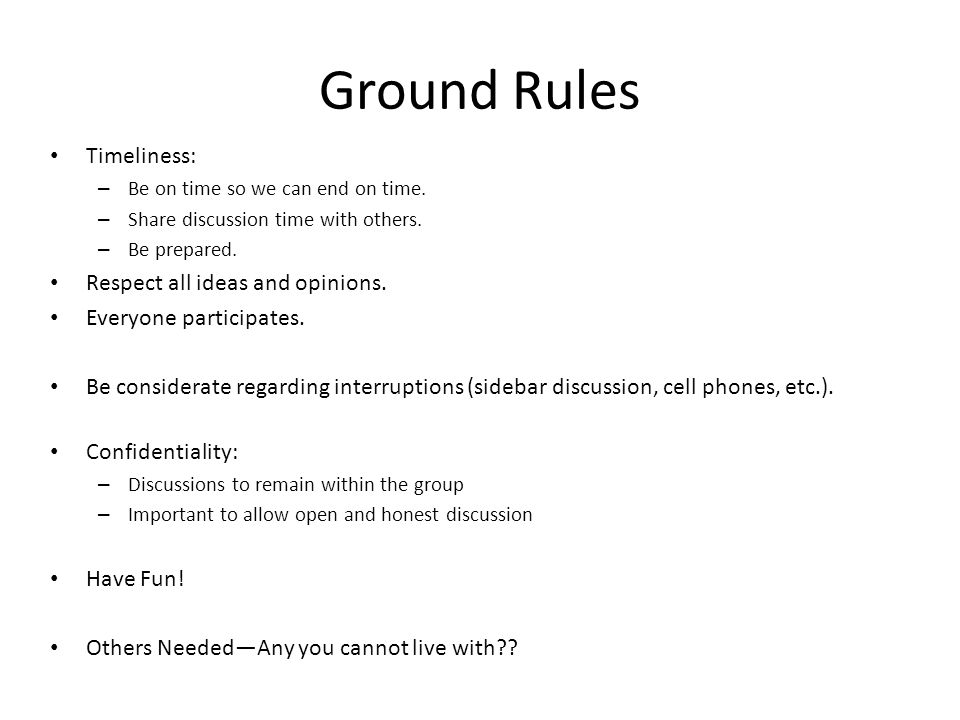 Ground Rules Timeliness: – Be on time so we can end on time. – Share discussion time with others. – Be prepared. Respect all ideas and opinions. Every