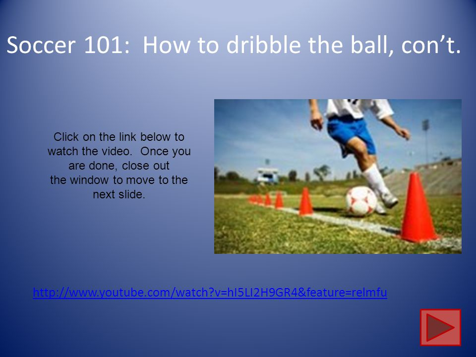 Soccer 101: How to dribble the ball http://www.youtube.com/watch?v=hI5LI2H9GR4&feature=relmfu Click on the link below to watch the video.