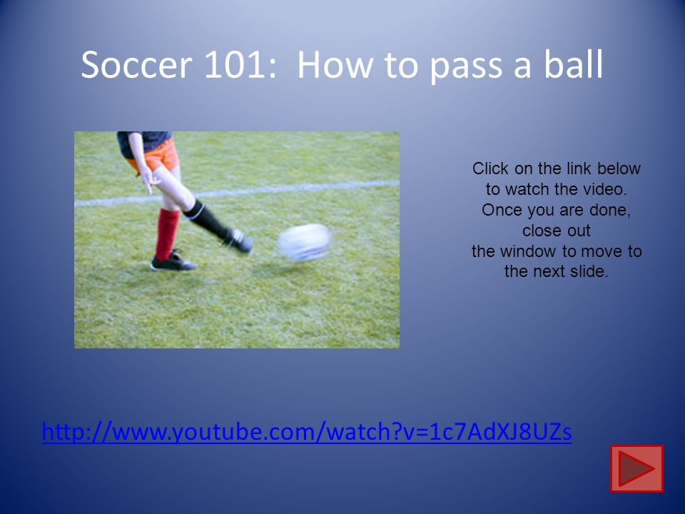 Soccer 101: How to dribble the ball, cont. http://www.youtube.com/watch?v=hI5LI2H9GR4&feature=relmfu Click on the link below to watch the video. Once
