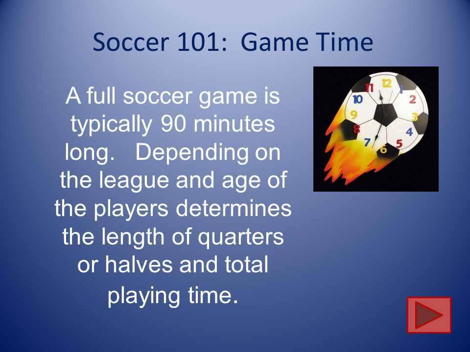 Soccer 101: Rules 1.You can not use your hands while playing the game of soccer.