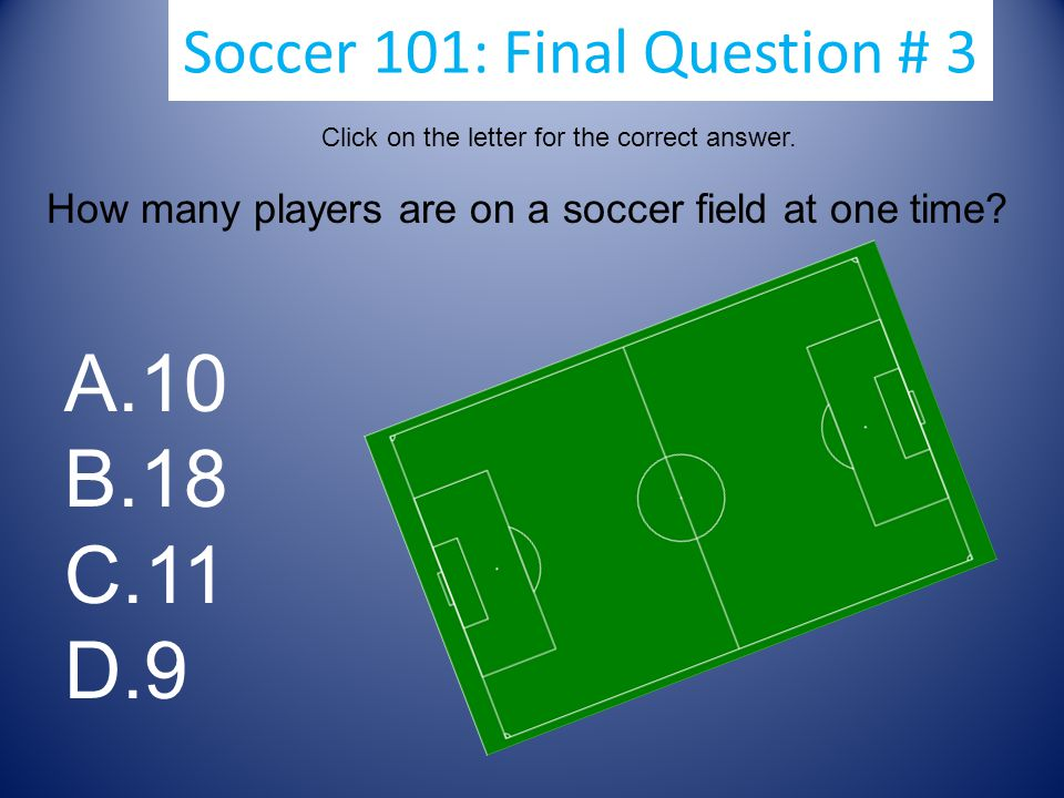 Soccer 101: Final Question #2 Click true or false to answer the question.