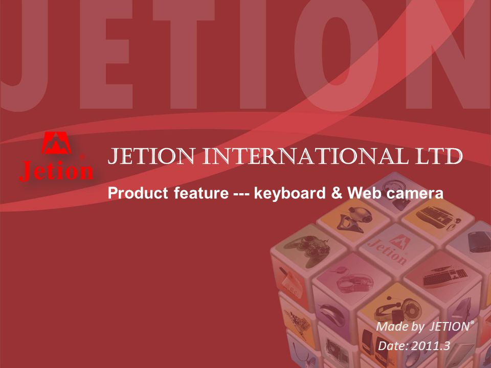 Made by JETION ® Date: 2011.3 JETION INTERNATIONAL ltd Product feature --- keyboard & Web camera