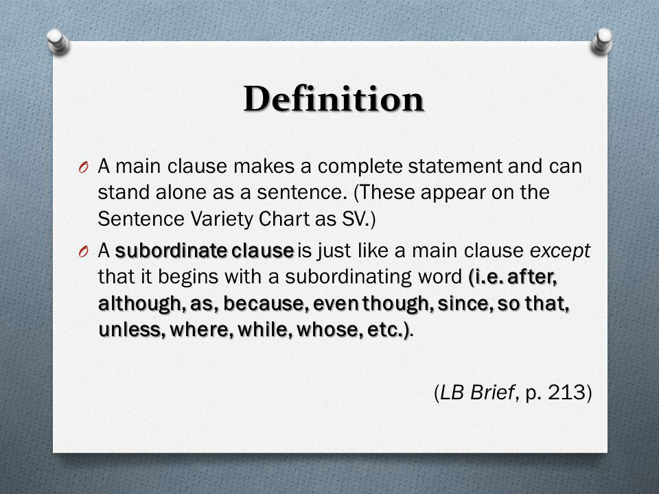 Definition O A main clause makes a complete statement and can stand alone as a sentence. (These appear on the Sentence Variety Chart as SV.) subordina