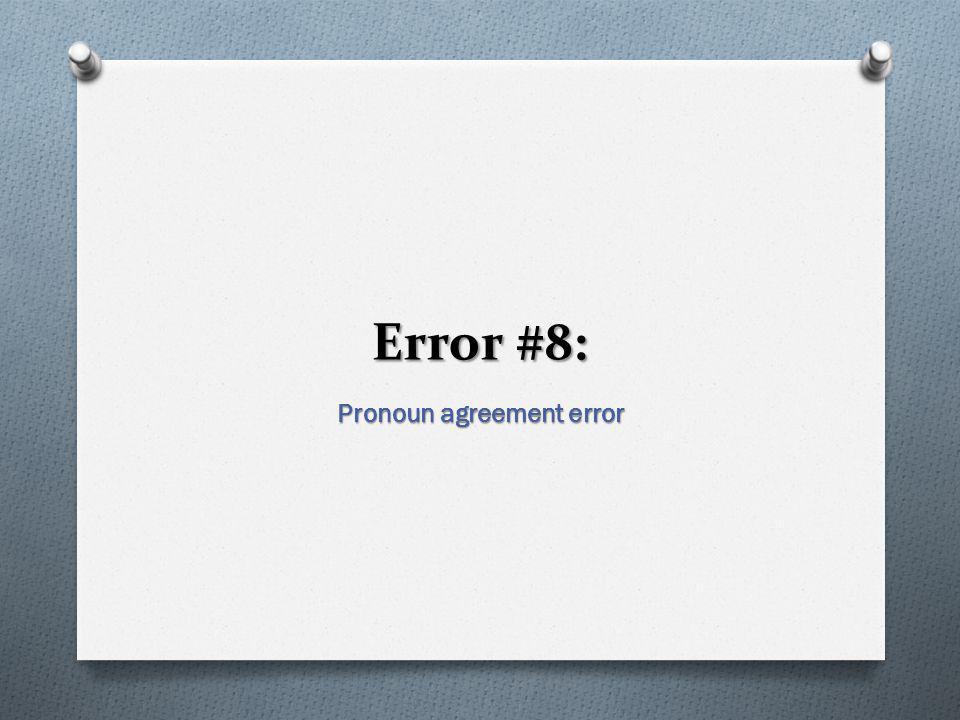 Error #8: Pronoun agreement error