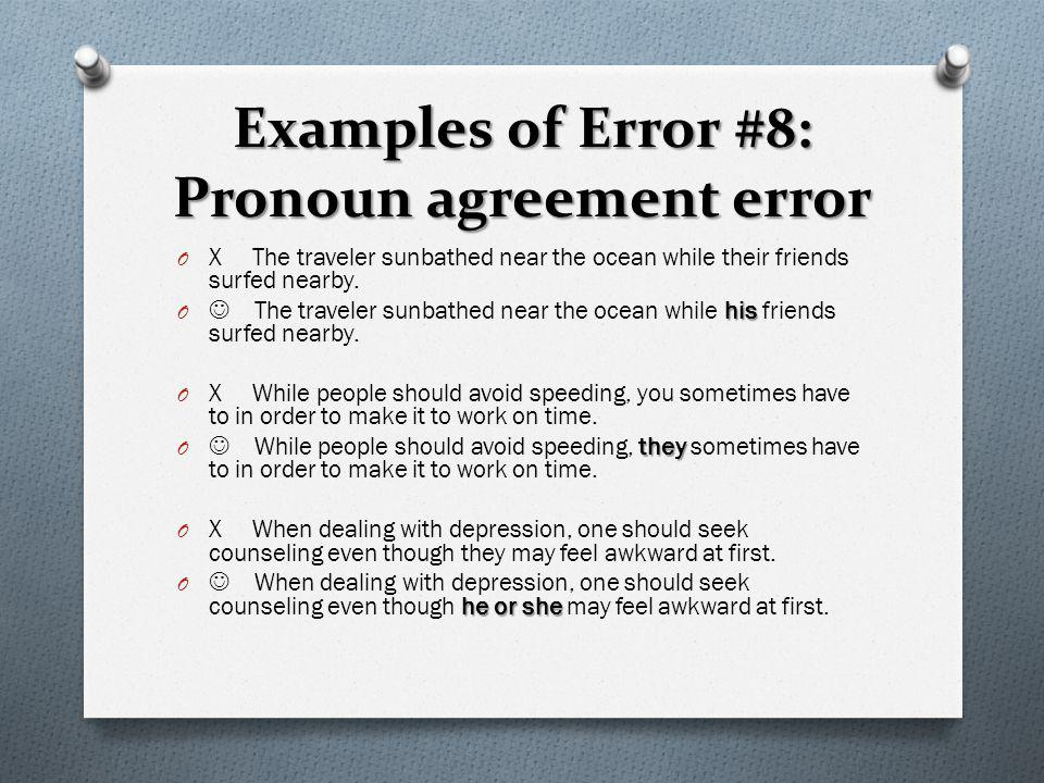 Examples of Error #8: Pronoun agreement error O X The traveler sunbathed near the ocean while their friends surfed nearby. his O The traveler sunbathe