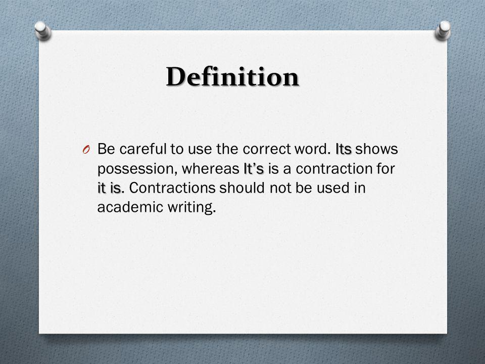Definition Definition Its Its it is O Be careful to use the correct word. Its shows possession, whereas Its is a contraction for it is. Contractions s
