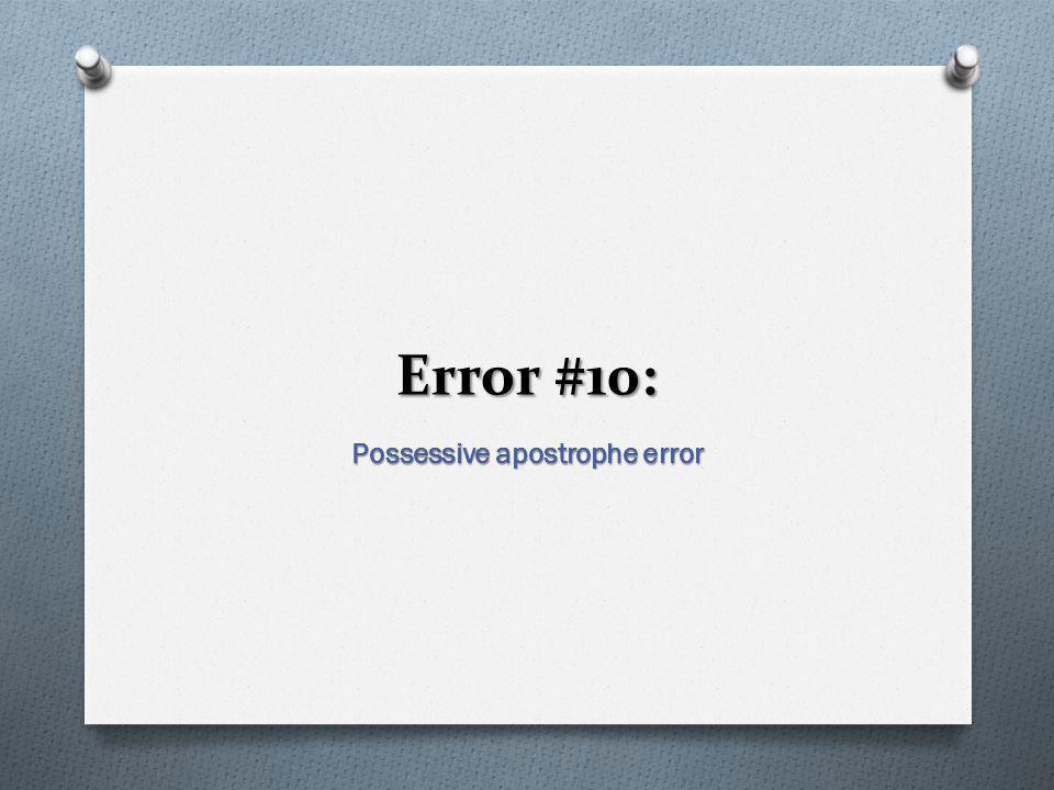 Error #10: Possessive apostrophe error