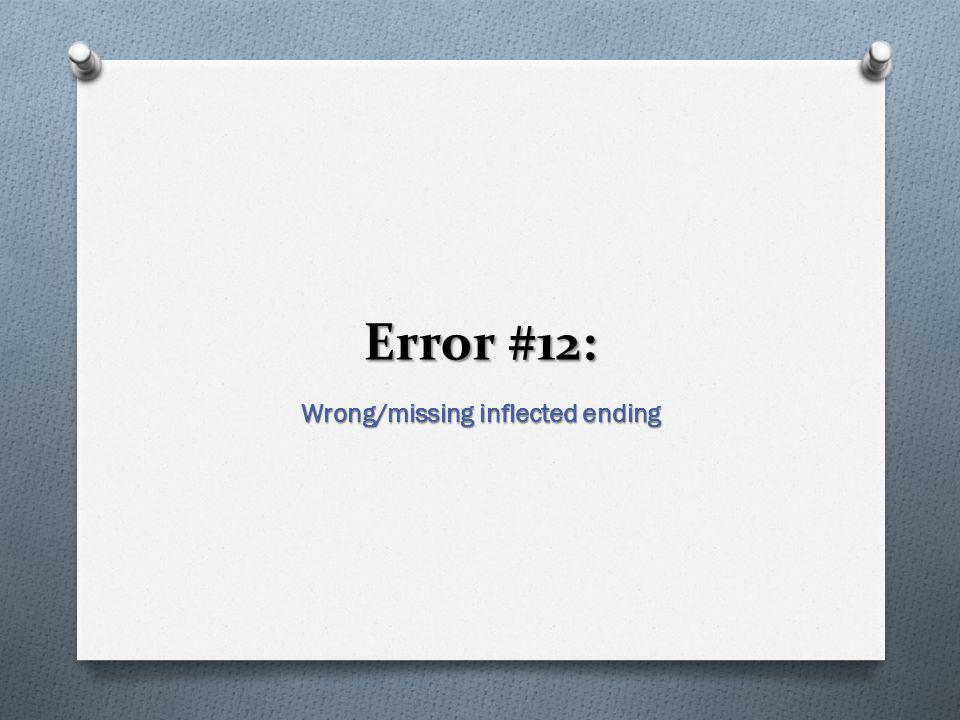 Error #12: Wrong/missing inflected ending