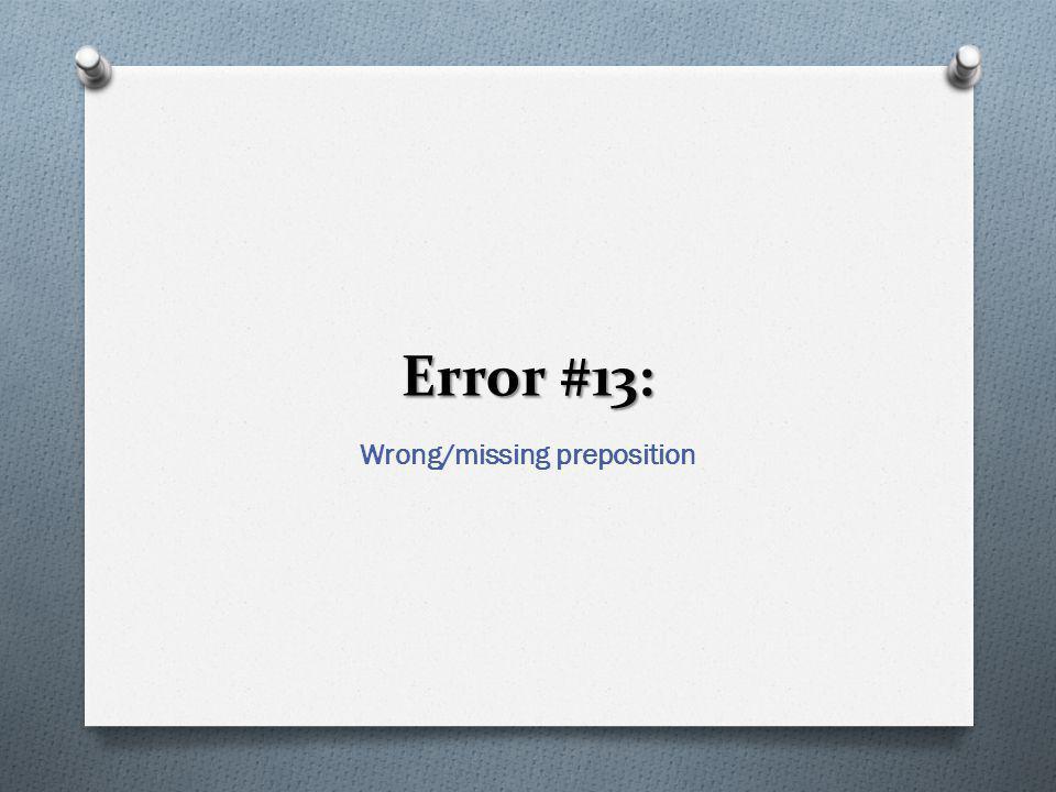 Error #13: Wrong/missing preposition