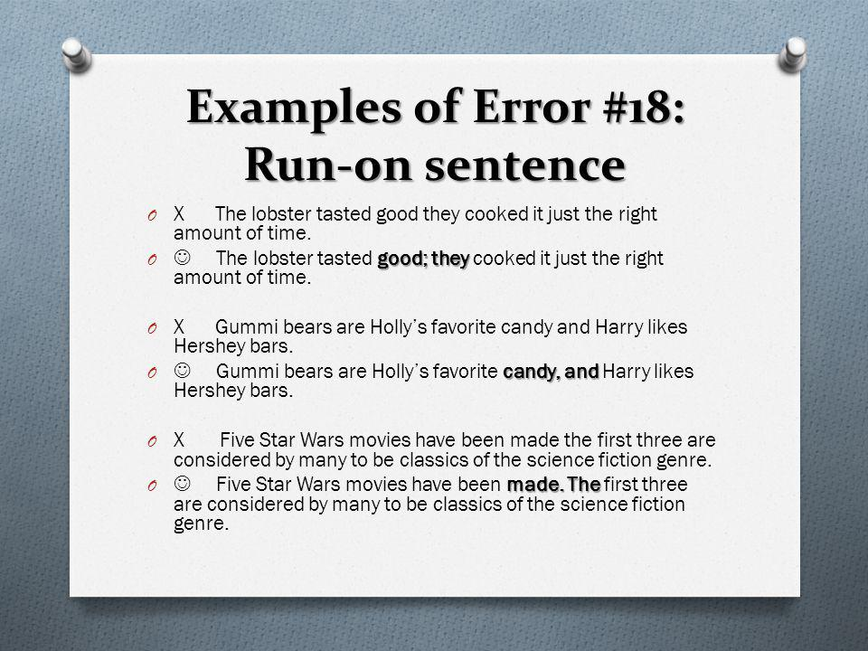 Examples of Error #18: Run-on sentence O X The lobster tasted good they cooked it just the right amount of time. good; they O The lobster tasted good;