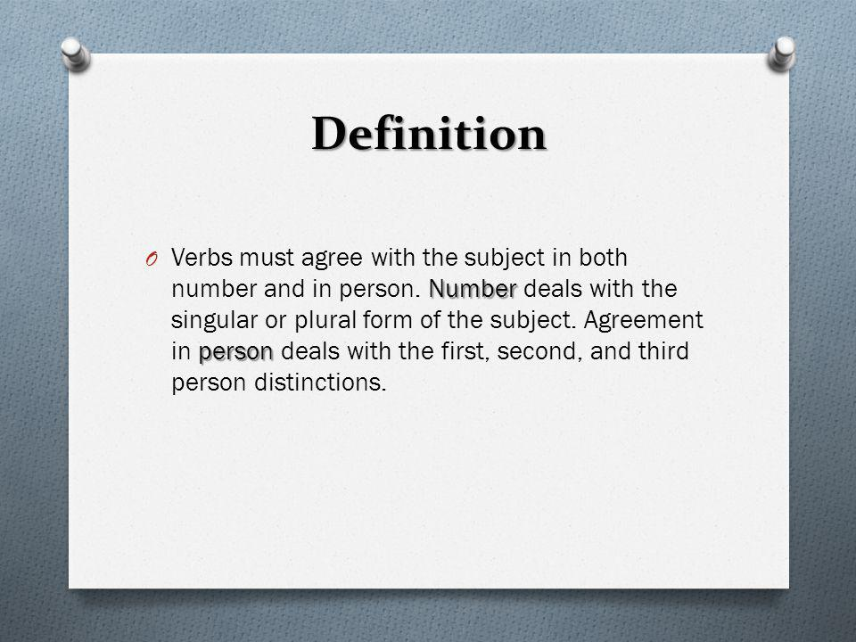 Definition Number person O Verbs must agree with the subject in both number and in person. Number deals with the singular or plural form of the subjec