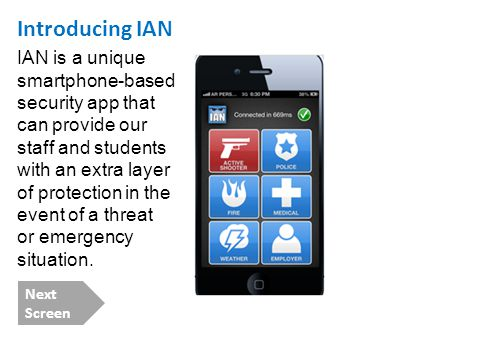 Introducing IAN IAN is a unique smartphone-based security app that can provide our staff and students with an extra layer of protection in the event o