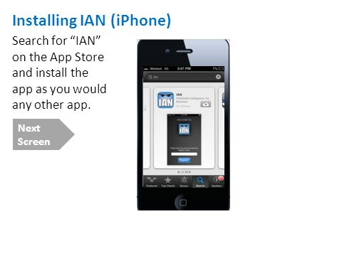 Installing IAN (iPhone) Search for IAN on the App Store and install the app as you would any other app. Next Screen