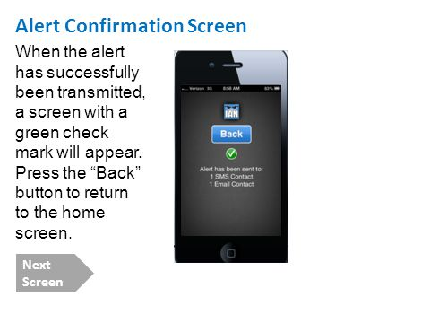Alert Confirmation Screen When the alert has successfully been transmitted, a screen with a green check mark will appear. Press the Back button to ret