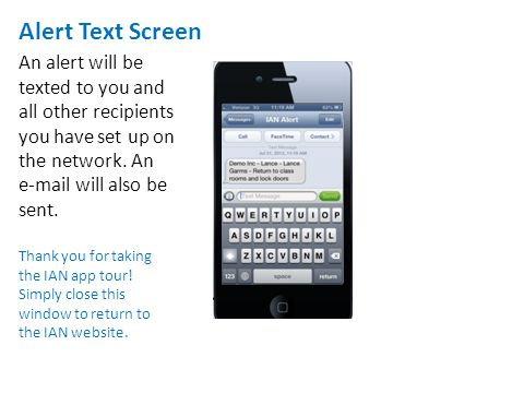 Alert Text Screen An alert will be texted to you and all other recipients you have set up on the network. An e-mail will also be sent. Thank you for t