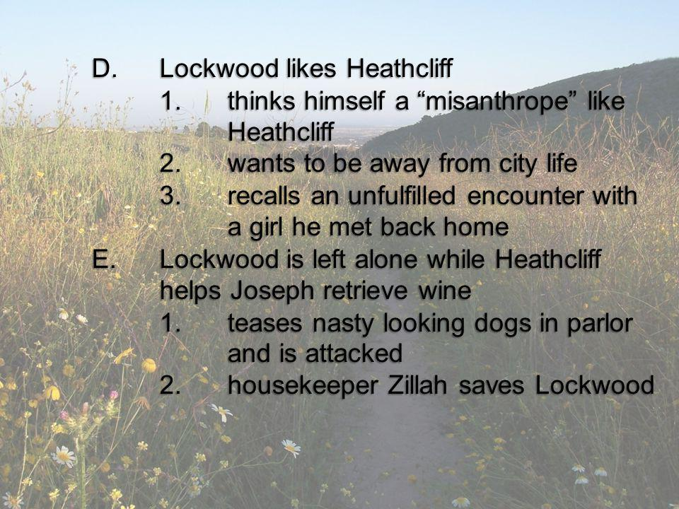 D.Lockwood likes Heathcliff 1.thinks himself a misanthrope like Heathcliff 2.wants to be away from city life 3.recalls an unfulfilled encounter with a