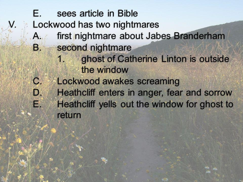 E.sees article in Bible V.Lockwood has two nightmares A.first nightmare about Jabes Branderham B.second nightmare 1.ghost of Catherine Linton is outsi