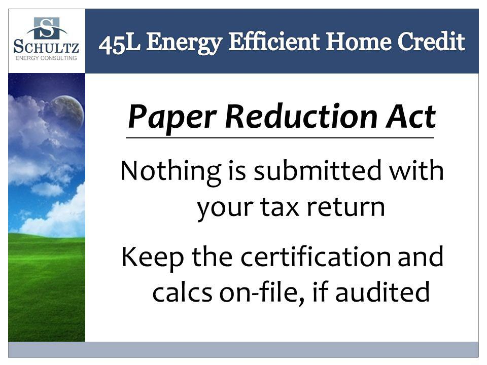 Paper Reduction Act Nothing is submitted with your tax return Keep the certification and calcs on-file, if audited
