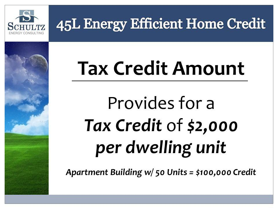 Tax Credit Amount Provides for a Tax Credit of $2,000 per dwelling unit Apartment Building w/ 50 Units = $100,000 Credit