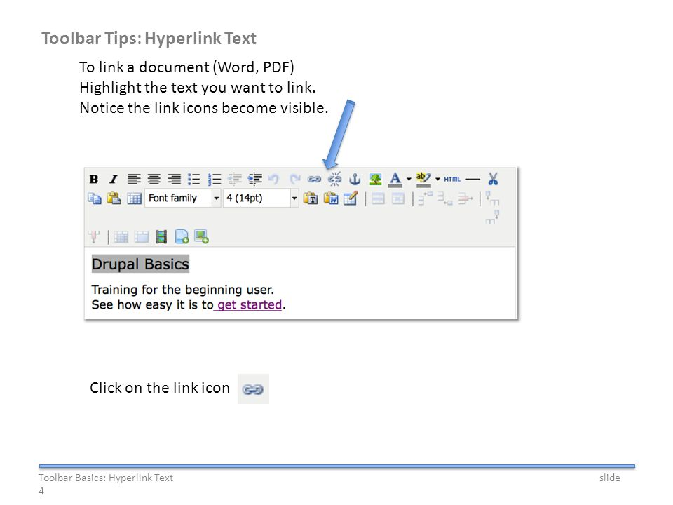 Toolbar Tips: Hyperlink Text To link a document (Word, PDF) Highlight the text you want to link. Notice the link icons become visible. Click on the li