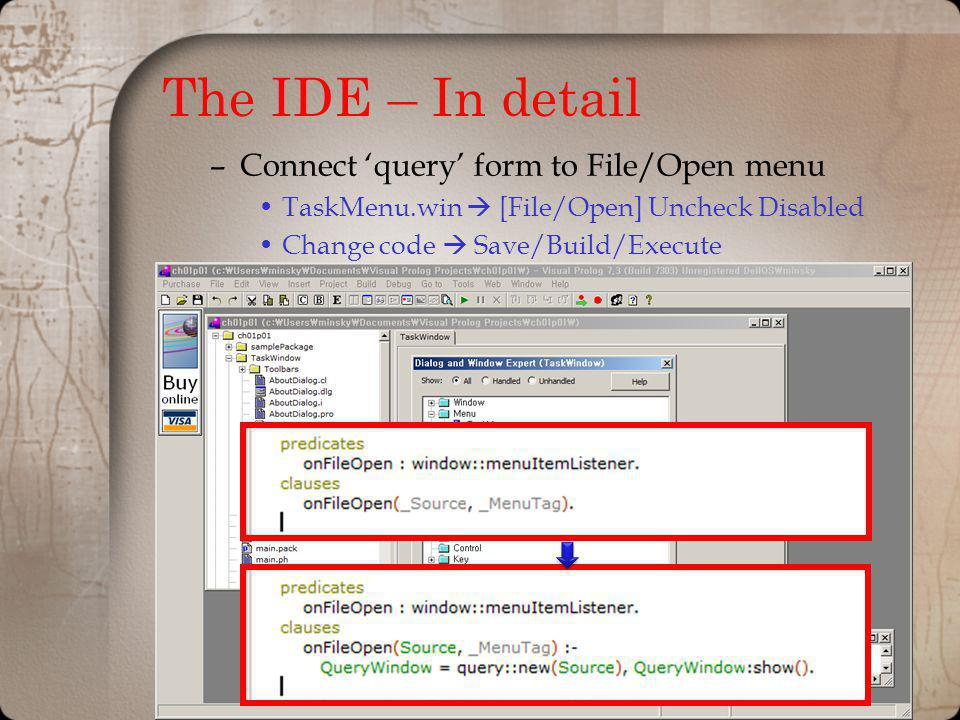 The IDE – In detail –Connect query form to File/Open menu TaskMenu.win [File/Open] Uncheck Disabled Change code Save/Build/Execute