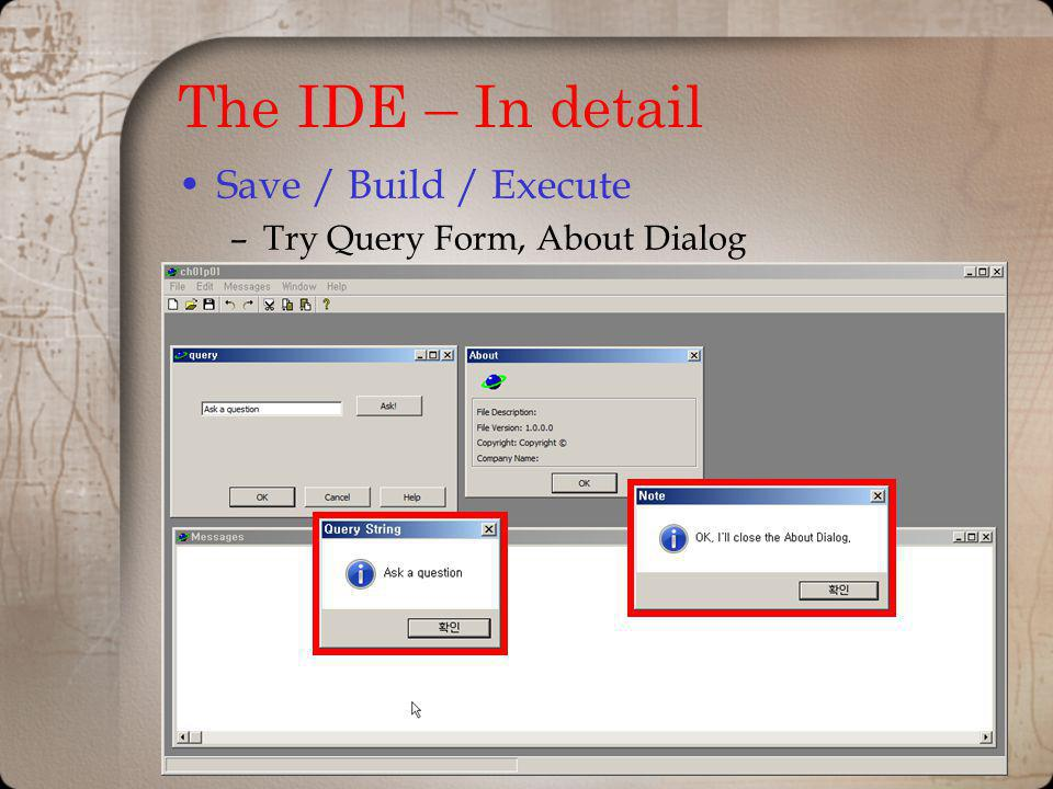 The IDE – In detail Save / Build / Execute –Try Query Form, About Dialog