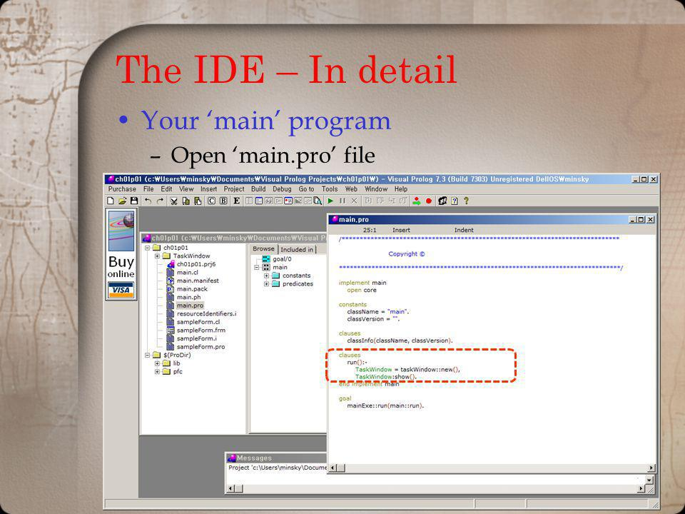 The IDE – In detail Your main program –Open main.pro file