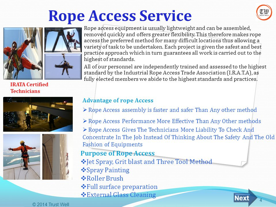 Rope Access Service Rope access equipment is usually lightweight and can be assembled, removed quickly and offers greater flexibility. This therefore