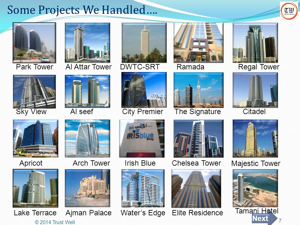 Some Projects We Handled…. © 2014 Trust Well 7 Park TowerAl Attar TowerDWTC-SRTRamadaRegal Tower Sky ViewAl seefCity PremierThe SignatureCitadel Apric