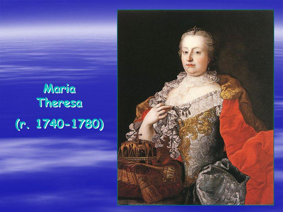 Maria Theresa (r. 1740-1780) Maria Theresa (r. 1740-1780)